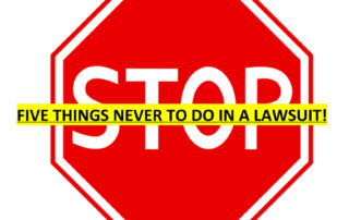 5 things never to do in a lawsuit